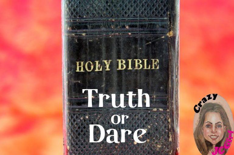 The Bible: Truth or Dare - crazyJCgirl.com